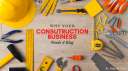 Why Your Construction Businesses Need Blogs
