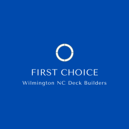 First Choice Wilmington NC Deck Builders